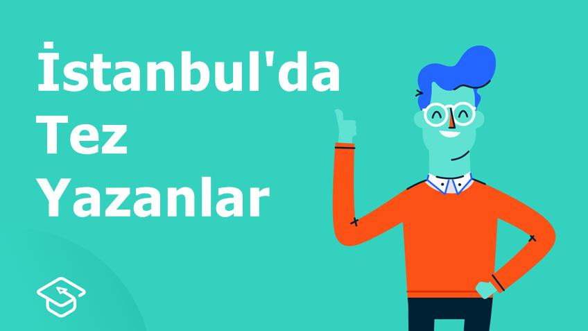 İstanbul'da tez yazanlar